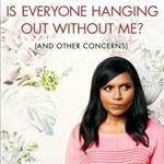 Mindy Kaling's Is Everyone Hanging Out Without Me And Other Concerns 1147